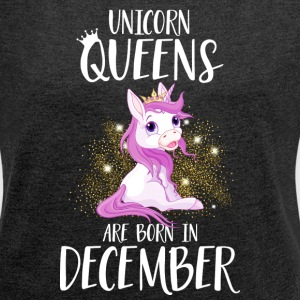 UNICORN QUEENS ARE BORN IN DECEMBER T-Shirts - Women's T-shirt with rolled up sleeves