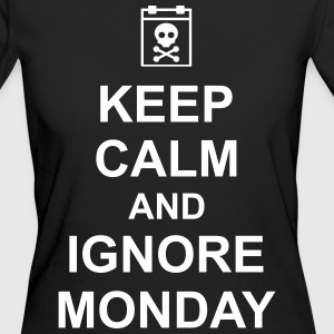 keep calm and ignore monday Montag Arbeit Job T-Shirts - Women's Organic T-shirt