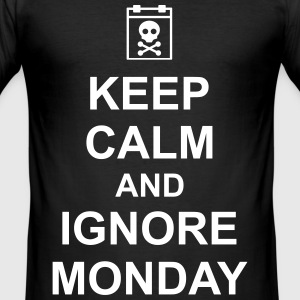 keep calm and ignore monday Montag Arbeit Job T-Shirts - Men's Slim Fit T-Shirt