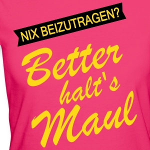 Better halt's Maul T-Shirts - Frauen Bio-T-Shirt