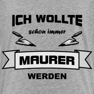 Maurer immer T-Shirts - Teenager Premium T-Shirt