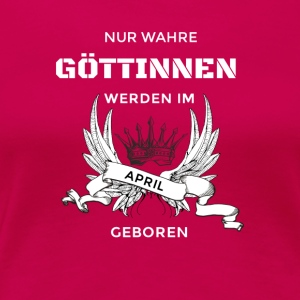 wahre göttinnen april geboren T-Shirts - Frauen Premium T-Shirt