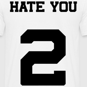 hate you 2 T-Shirts - Männer T-Shirt