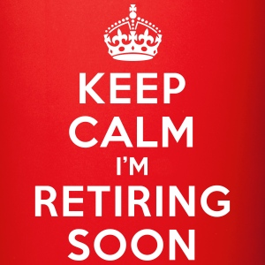 Keep calm I'm retiring soon Tazze & Accessori - Tazza monocolore