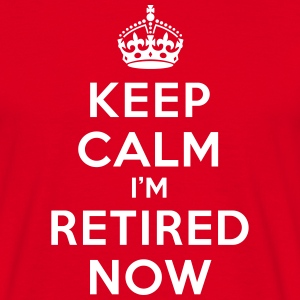 Keep calm I'm retired now T-shirts - Herre-T-shirt