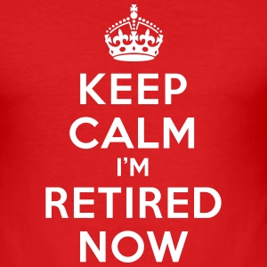 Keep calm I'm retired now T-Shirts - Men's Slim Fit T-Shirt