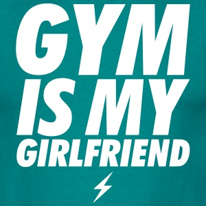 GYM IS MY GIRLFRIEND T-Shirts - Men's T-Shirt