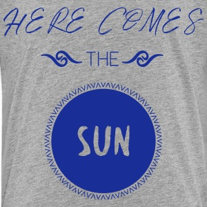 here comes the sun T-Shirts - Kinder Premium T-Shirt