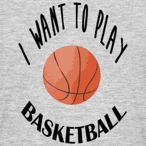 I want to play basketball Tee shirts - T-shirt Homme