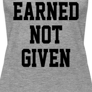 Earned Not Givnen - Women's Premium Tank Top