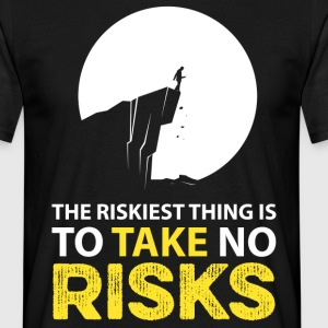 The riskiest thing is to take no risks T-Shirts - Men's T-Shirt