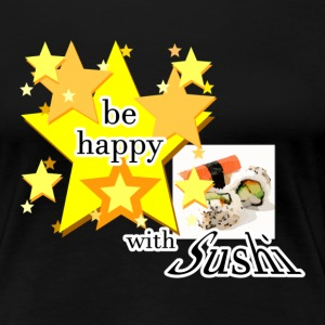 Be happy with Sushi T-Shirts - Frauen Premium T-Shirt