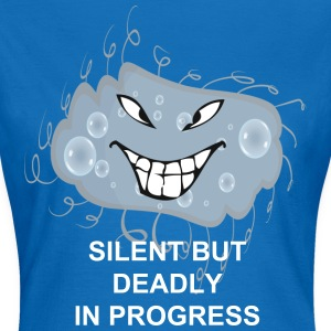 Silent but deadly in progress - Women's T-Shirt