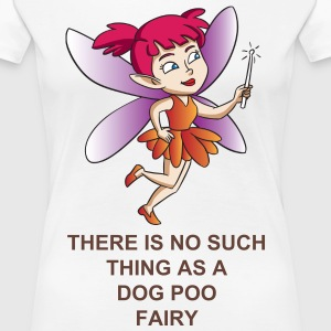 There no such thing as the poo fairy - Women's Premium T-Shirt
