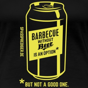 Barbecue without beer is an option, but a bad one T-Shirts - Women's Premium T-Shirt