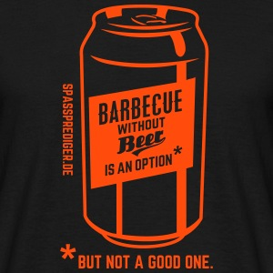 Barbecue without beer is an option, but a bad one T-shirts - Mannen T-shirt