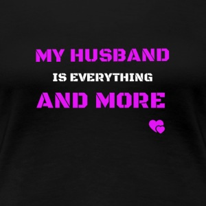 my husband is everything and more T-Shirts - Frauen Premium T-Shirt