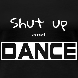 Shut up and dance T-Shirts - Frauen Premium T-Shirt