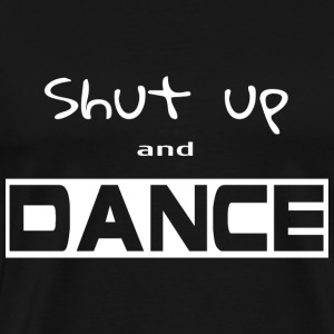 Shut up and dance T-Shirts - Männer Premium T-Shirt