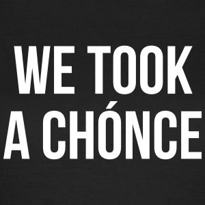 We took a chónce T-shirts - Vrouwen T-shirt