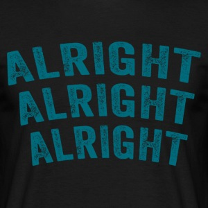 Dazed And Confused - Alright Alright Alright T-Shirts - Men's T-Shirt