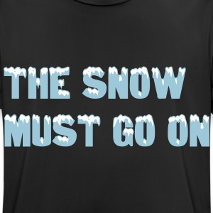 The snow must go on T-Shirts - Männer T-Shirt atmungsaktiv