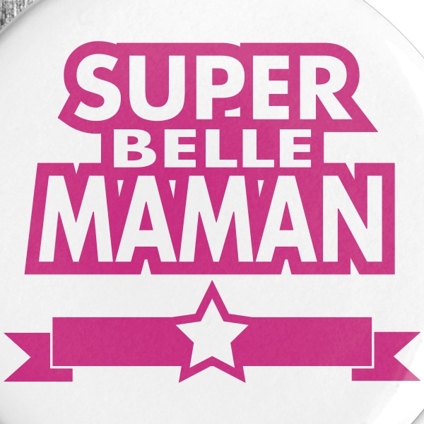 super belle maman Badges - Badge petit 25 mm