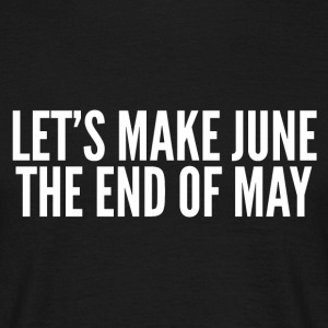 Make June the end of May - Men's T-Shirt