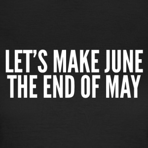Make June the end of May - Women's T-Shirt