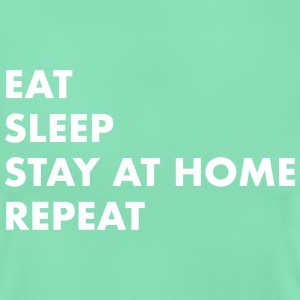 EAT SLEEP STAY AT HOME T-Shirts - Frauen T-Shirt