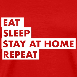 EAT SLEEP STAY AT HOME T-Shirts - Männer Premium T-Shirt