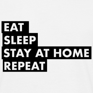 EAT SLEEP STAY AT HOME T-Shirts - Men's T-Shirt