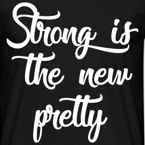 strong is the new pretty T-Shirts - Männer T-Shirt