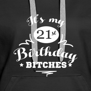 Its my 21 Birthday Bitches Geburtstag Bluzy - Bluza damska Premium z kapturem