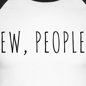 Ew People Funny Quote Long sleeve shirts - Men's Long Sleeve Baseball T-Shirt