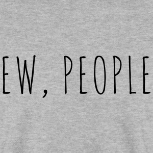 Ew People Funny Quote Gensere - Genser for menn