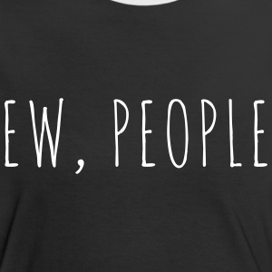 Ew People Funny Quote T-shirts - Vrouwen contrastshirt