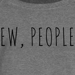 Ew People Funny Quote Hoodies & Sweatshirts - Women's Boat Neck Long Sleeve Top