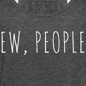 Ew People Funny Quote Tops - Women's Tank Top by Bella