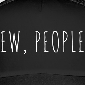 Ew People Funny Quote Kasketter & huer - Trucker Cap