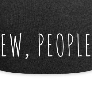 Ew People Funny Quote Caps & Hats - Jersey Beanie