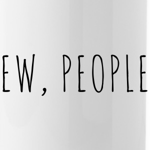 Ew People Funny Quote Bouteilles et Tasses - Gourde