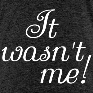 It wasn't me T-Shirts - Kinder Premium T-Shirt