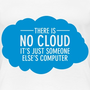 There Is No Cloud - It's Just Someone Else's... T-shirts - Dame premium T-shirt