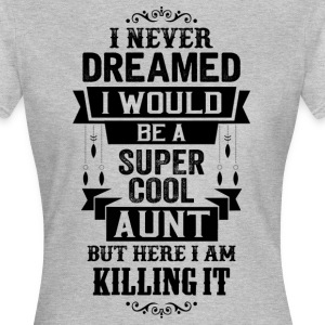 I Never Dreamed I Would Be A Super Cool Aunt T-Shirts - Women's T-Shirt