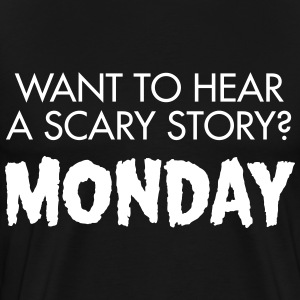 Want To Hear A Scary? Monday Magliette - Maglietta Premium da uomo