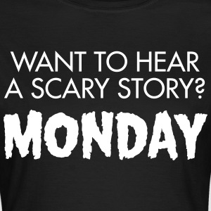 Want To Hear A Scary? Monday Magliette - Maglietta da donna