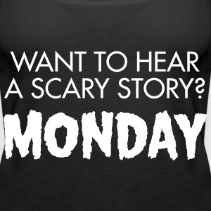 Want To Hear A Scary? Monday Tops - Women's Premium Tank Top