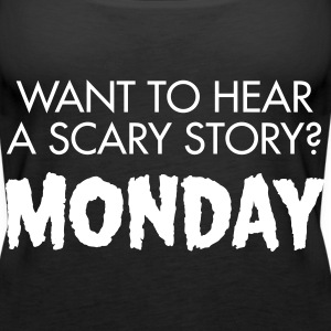 Want To Hear A Scary? Monday Tops - Frauen Premium Tank Top