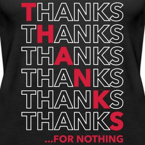 Thanks For Nothing Tops - Vrouwen Premium tank top
